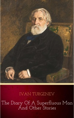 The Diary Of A Superfluous Man and Other Stories by Ivan Turgenev from PublishDrive Inc in Classics category