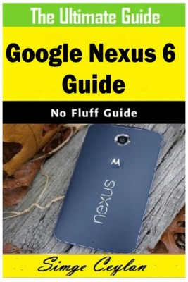 Google Nexus 6 Guide by Simge Ceylan from Publish Drive (Content 2 Connect Kft.) in Engineering & IT category