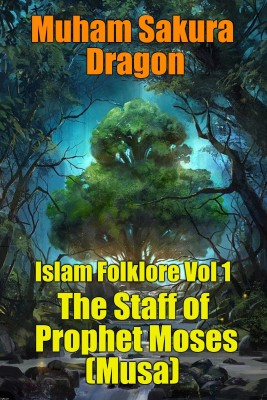 Islam Folklore Vol 1 The Staff of Prophet Moses (Musa) by Muham Sakura Dragon from PublishDrive Inc in General Novel category