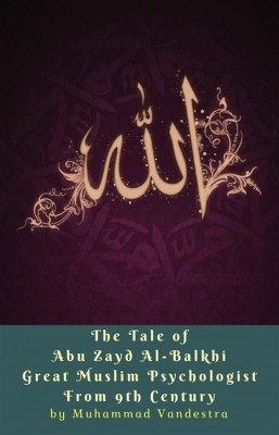 The Tale of Abu Zayd Al-Balkhi Great Muslim Psychologist From 9th Century by Muhammad Vandestra from PublishDrive Inc in Autobiography & Biography category