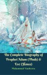 The Complete Biography of  Prophet Adam (Pbuh) & Eve (Hawa) by Muhammad Vandestra from  in  category