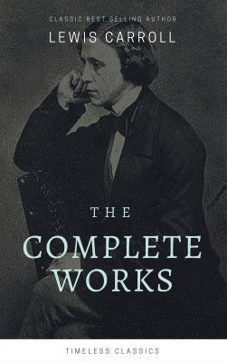 The Complete Lewis Carroll Collection (Illustrated) by Lewis Carroll from PublishDrive Inc in General Novel category