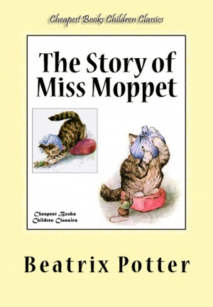 The Story of Miss Moppet by Beatrix Potter from Publish Drive (Content 2 Connect Kft.) in Teen Novel category
