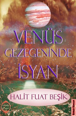 Venüs Gezegeninde ?syan by Halit Fuat Be?ik from PublishDrive Inc in General Novel category