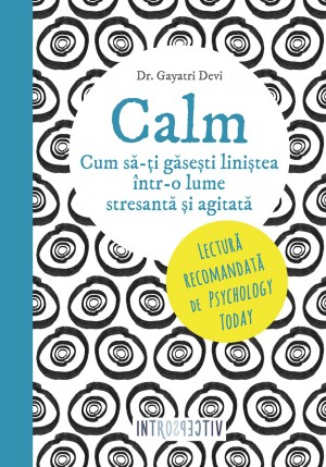 Calm. Cum să-ți găsești liniștea într-o lume stresantă și agitată by Gayatri Devi from PublishDrive Inc in Religion category