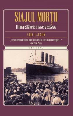 Siajul mor?ii. Ultima c?l?torie a navei Lusitania