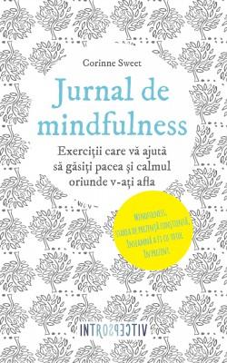 Jurnal de mindfulness. Exerci?ii care v? ajut? s? g?si?i pacea ?i calmul oriunde v-a?i afla