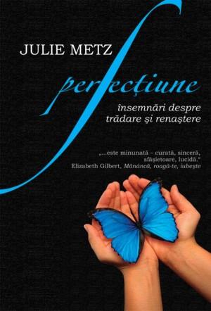 Perfecțiune. Însemnări despre trădare și renaștere by Metz Julie from PublishDrive Inc in Romance category