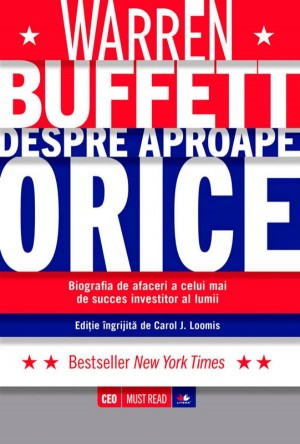 Warren Buffett despre aproape orice. Biografia de afaceri a celui mai de succes investitor al lumii by Carol J. Loomis from PublishDrive Inc in Finance & Investments category