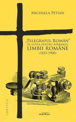 """Telegraful Român"" în lupta pentru ap?rarea limbii române (1853-1900)"