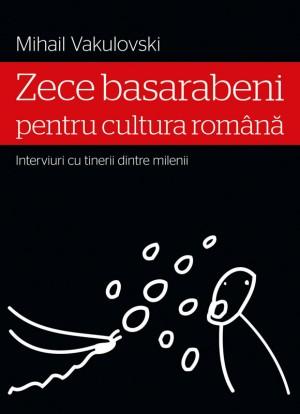 Zece basarabeni pentru cultura român? (interviuri cu tinerii dintre milenii) by  from Publish Drive (Content 2 Connect Kft.) in Language & Dictionary category