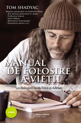 Manual de folosire a vie?ii - cu dialoguri între Fric? ?i Adev?r by Tom Shadyac from Publish Drive (Content 2 Connect Kft.) in Motivation category