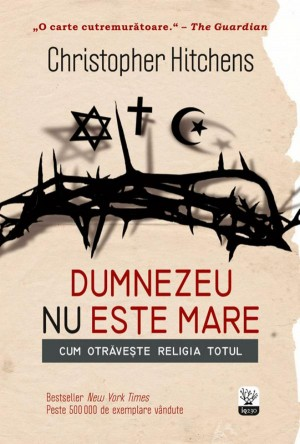 Dumnezeu nu este mare. Cum otrăvește religia totul by Hitchens Christopher from PublishDrive Inc in Religion category