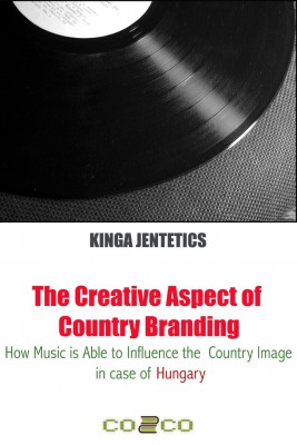 The Creative Aspect of Country Branding - How Music Is Able to Influence the Country Image in Case of Hungary by Kinga Jentetics from PublishDrive Inc in Business & Management category