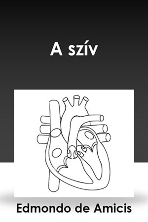 A szív by Edmondo De Amicis from Publish Drive (Content 2 Connect Kft.) in General Novel category