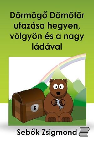 Dörmögő Dömötör utazása hegyen, völgyön és a nagy ládával by Sebők Zsigmond from PublishDrive Inc in Teen Novel category