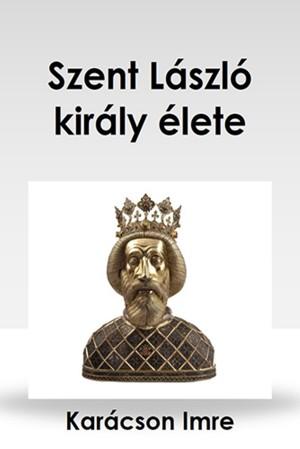 Szent László király élete by Karácson Imre from PublishDrive Inc in General Novel category