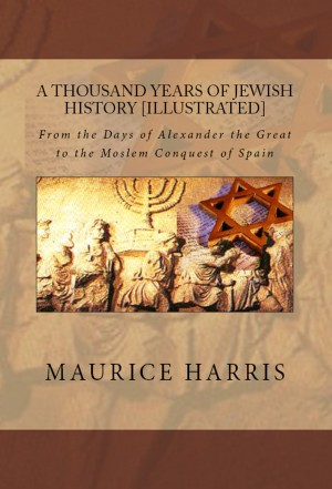 A Thousand Years of Jewish History by Maurice H. Harris from PublishDrive Inc in History category