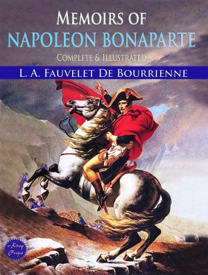 Memoirs of Napoleon Bonaparte by L. A. Fauvelet Bourrienne from PublishDrive Inc in History category