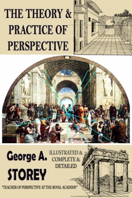 The Theory and Practice of Perspective by George. A. Storey from PublishDrive Inc in Art & Graphics category