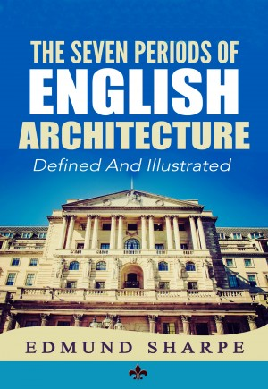 The Seven Periods of English Architecture by Edmund Sharpe from  in  category