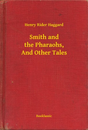 Smith and the Pharaohs, And Other Tales by Henry Rider Haggard from  in  category