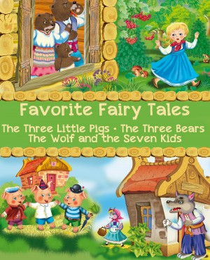 Favorite Fairy Tales (The Three Little Pigs, The Three Bears, The Wolf and the Seven Kids) by Wilhelm Grimm from PublishDrive Inc in Teen Novel category