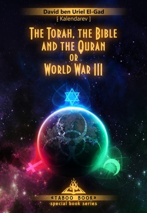 The Torah, the Bible and the Quran or World War III by David El-Gad (Kalendarev) from Publish Drive (Content 2 Connect Kft.) in Religion category