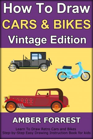 How To Draw Cars and Bikes : Vintage Edition by Amber Forrest from PublishDrive Inc in Teen Novel category
