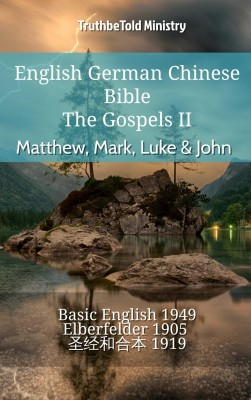 English German Chinese Bible - The Gospels II - Matthew, Mark, Luke & John by TruthBeTold Ministry from Publish Drive (Content 2 Connect Kft.) in Christianity category