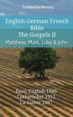 English German French Bible - The Gospels II - Matthew, Mark, Luke & John by TruthBeTold Ministry from Publish Drive (Content 2 Connect Kft.) in Christianity category