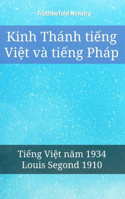 Kinh Thánh ti?ng Vi?t và ti?ng Pháp by TruthBeTold Ministry from PublishDrive Inc in Christianity category