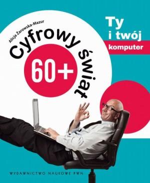 Cyfrowy ?wiat 60+. Ty i Twój komputer by Alicja ?arowska-Mazur from PublishDrive Inc in Language & Dictionary category