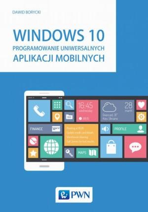 Windows 10. Programowanie uniwersalnych aplikacji mobilnych by Dawid Borycki from PublishDrive Inc in Engineering & IT category