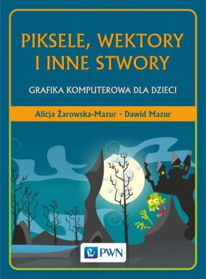 Piksele, wektory i inne stwory by Dawid Mazur from PublishDrive Inc in Engineering & IT category