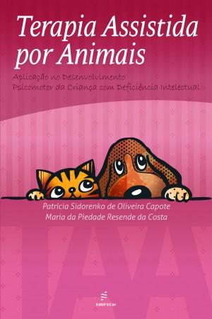 Terapia assistida por animais (TAA): aplicação no desenvolvimento psicomotor da criança com deficiência intelectual by Maria da Piedade Resende da Costa from PublishDrive Inc in General Academics category