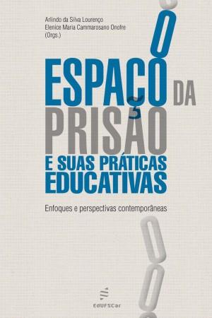 O espaço da prisão e suas práticas educativas: enfoques e perspectivas contemporâneas by Arlindo da Silva Lourenço from PublishDrive Inc in General Academics category
