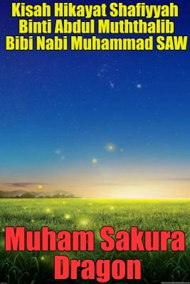 Kisah Hikayat Shafiyyah Binti Abdul Muththalib Bibi Nabi Muhammad SAW by Muham Sakura Dragon from PublishDrive Inc in Islam category