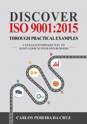 Discover ISO 9001:2015 Through Practical Examples by Carlos Pereira da Cruz from PublishDrive Inc in Business & Management category