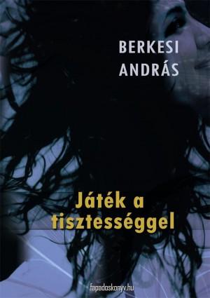 Játék a tisztességgel by Berkesi András from PublishDrive Inc in General Novel category