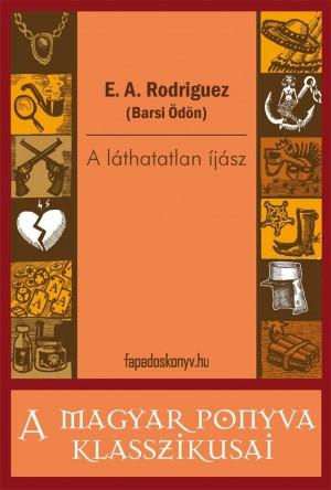 A láthatatlan íjász by E. A. Rodriguez (Barsi Ödön) from PublishDrive Inc in General Novel category