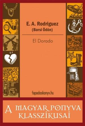 El Dorado by E. A. Rodriguez (Barsi Ödön) from PublishDrive Inc in General Novel category