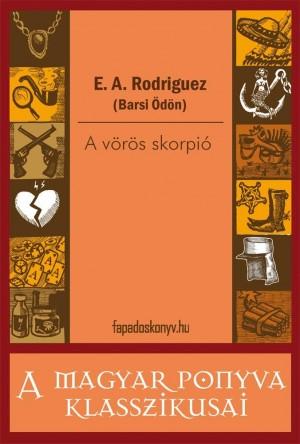 A vörös skorpió by E. A. Rodriguez (Barsi Ödön) from PublishDrive Inc in General Novel category