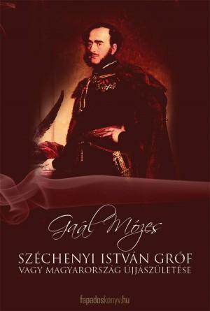 Széchenyi István Gróf vagy Magyarország újjászületése by Gaál Mózes from PublishDrive Inc in Autobiography,Biography & Memoirs category