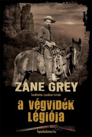 A végvidék légiója by Zane Grey from PublishDrive Inc in General Novel category