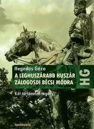 A leghuszárabb huszár, Zálogosdi bécsi módra by Hegedüs Géza from Publish Drive (Content 2 Connect Kft.) in General Novel category