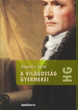 A világosság gyermekei by Hegedüs Géza from PublishDrive Inc in General Novel category