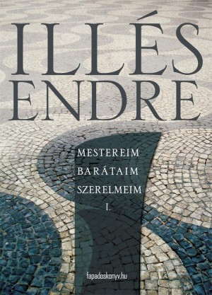 Mestereim, barátaim, szerelmeim I. kötet by Illés Endre from PublishDrive Inc in Classics category