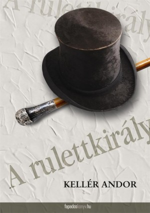 A rulettkirály by Kellér Andor from Publish Drive (Content 2 Connect Kft.) in General Novel category