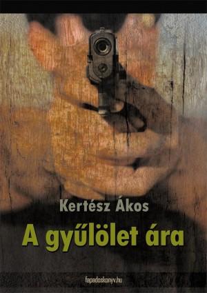 A gy?lölet ára by Kertész Ákos from PublishDrive Inc in General Novel category